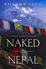 Naked in Nepal: A Young Woman's Journey Kindle Edition