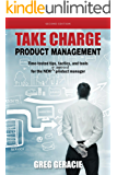 Take Charge Product Management: Time-tested tips, tactics, and tools for the NEW or improved product manager (English Edition)