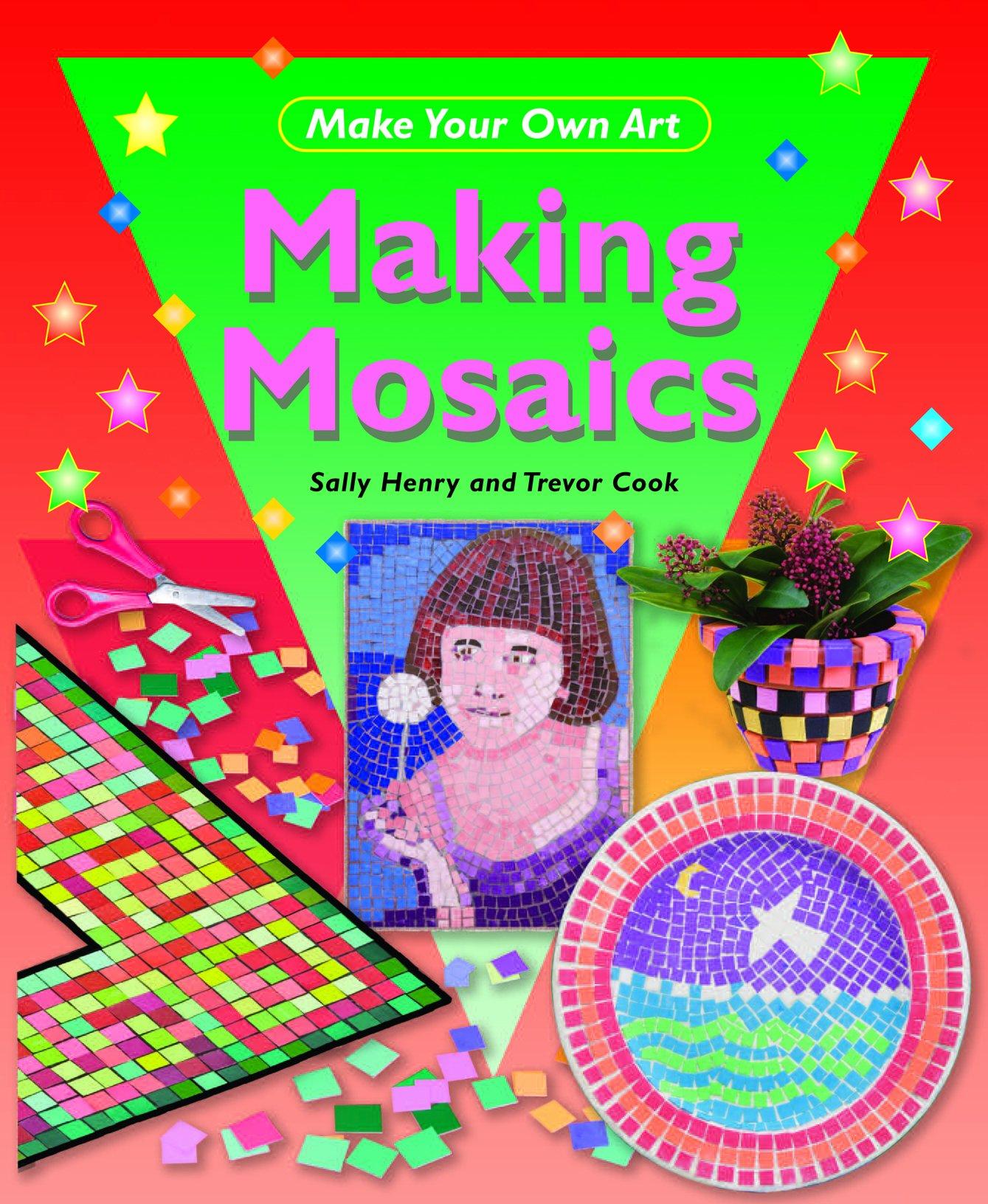 Making Mosaics (Make Your Own Art) ebook