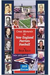 Great Moments in New England Patriots Football--2019 Edition: From the beginning of football to the Patriots' 2019 Super Bowl victory! Kindle Edition