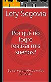 Por qué no logro realizar mis sueños?: Soy el resultado de miles de voces (Spanish Edition)