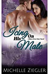 Icing On His Mate (A Move Over Fate Novel) Kindle Edition