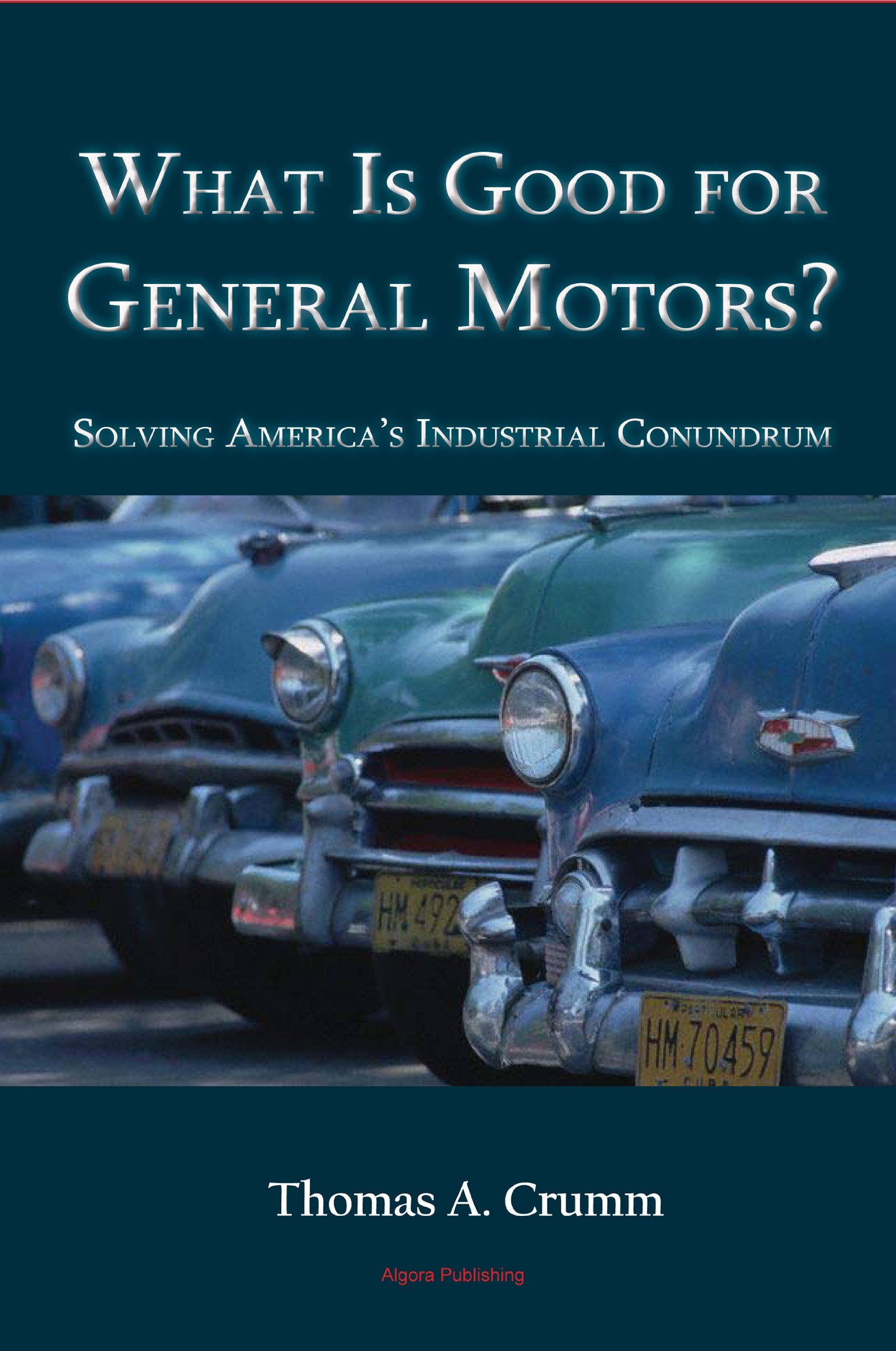 What Is Good For General Motors?: Solving America's Industrial Conundrum:  Thomas Crumm: 9780875867786: Amazon: Books