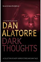 Dan Alatorre's Dark Passages book 4: Dark Thoughts: A COLLECTION OF SHORT HORROR STORIES AND DARK TALES Kindle Edition