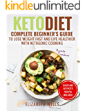 Keto Diet: Complete Beginner's Guide To Lose Weight Fast And Live Healthier With Ketogenic Cooking