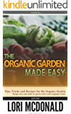 Organic Gardening Made Easy: How to start and grow your own organic garden (English Edition)