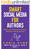 SMART Social Media For Authors: The practical guide for anyone to sell more books (SMART Marketing For Authors Book 1)