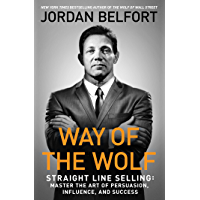 Way of the Wolf: Straight Line Selling: Master the Art of Persuasion, Influence, and Success