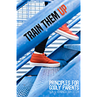 Train Them Up: Principles for Godly Parents