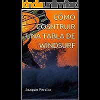 CÓMO COSNTRUIR UNA TABLA DE WINDSURF