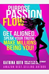 Purpose Passion Flow: Get Aligned. Speak Your Truth. Make Millions Being You! (Revolutionary Fucking Leader Book 3) Kindle Edition