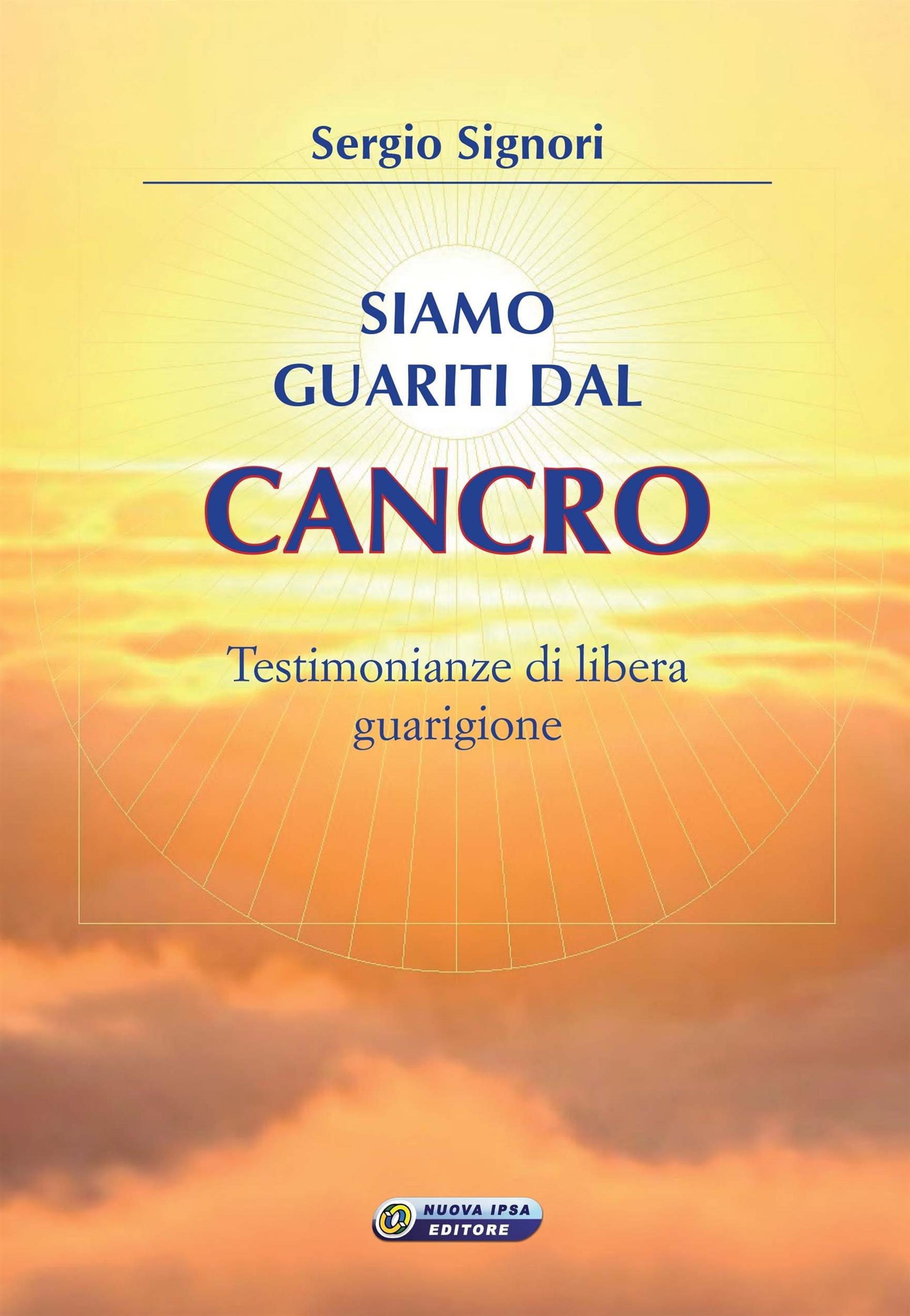 Siamo Guariti Dal Cancro  Testimonianze Di Libera Guarigione  Quaderni Del Vivere Meglio Vol. 57   Italian Edition