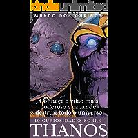 Thanos-40 Curiosidades : Conheça o vilão mais poderoso e capaz de destruir todo o universo Marvel (Coleção Marvel-Volume 2)
