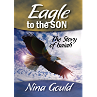Eagle to the Son: The story of Isaiah (Heroes and Heroines of the Old Testament Book 1)