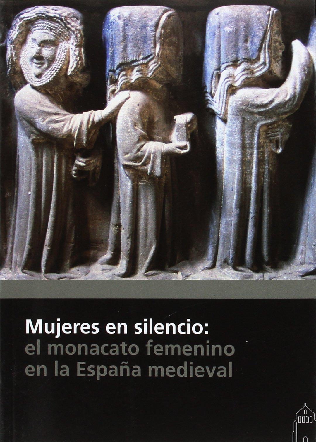 Mujeres en silencio: el monacato femenino en la España medieval: Amazon.es: VARIOS AUTORES: Libros