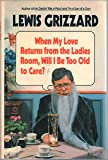 When My Love Returns from the Ladies Room, Will I Be Too Old to Care?