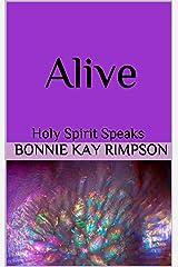 Alive: Holy Spirit Speaks Kindle Edition
