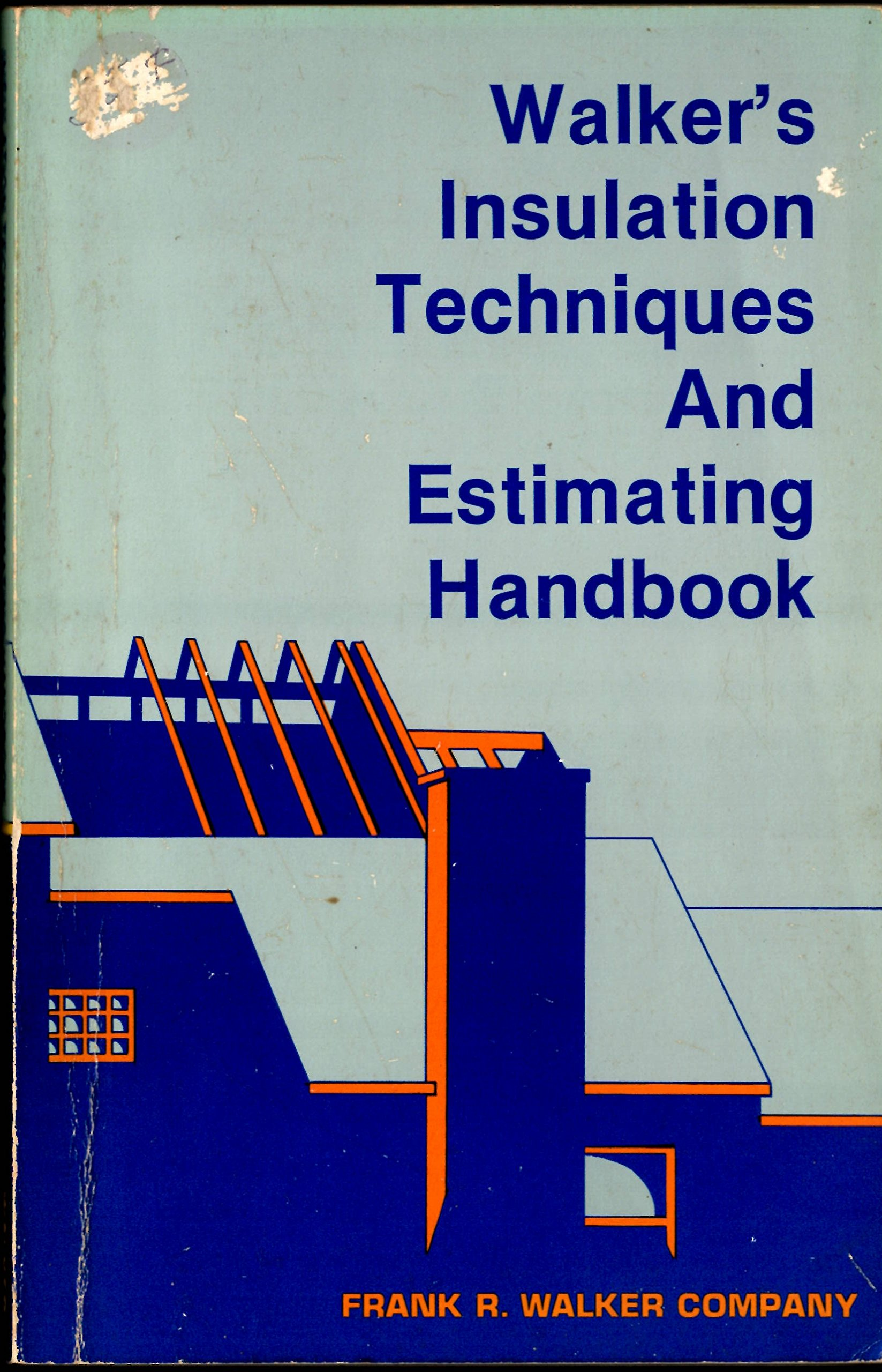 Walker's Insulation Techniques and Estimating Handbook: A Reference Book  Setting Forth Detailed Procedures and Cost Guidelines for Those Involved  in: Harry ...