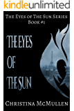 The Eyes of The Sun (The Eyes of The Sun Series Book 1)