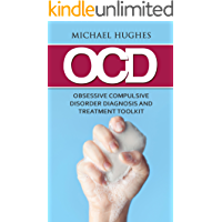 OCD: Obsessive Compulsive Disorder Diagnosis and Treatment Toolkit