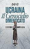 Ucraina. Il genocidio dimenticato: 1932-1933