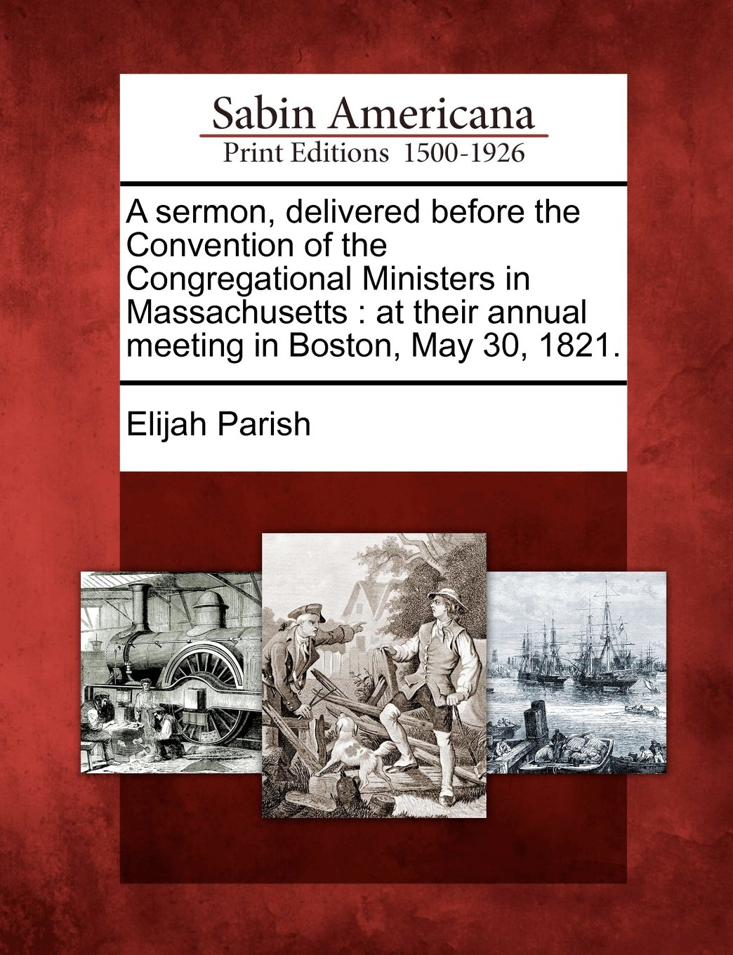 Read Online A sermon, delivered before the Convention of the Congregational Ministers in Massachusetts: at their annual meeting in Boston, May 30, 1821. pdf epub