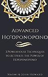 Advanced Ho'oponopono: 3 Powerhouse Techniques to Activate the Power of Ho'oponopono