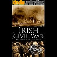 Irish Civil War: A History from Beginning to End (Irish History Book 5)