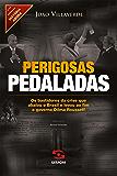 Perigosas pedaladas: Os bastidores da crise que abalou o Brasil e levou ao fim o governo Dilma Rousseff (História Agora)