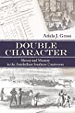 Double Character: Slavery and Mastery in the Antebellum Southern Courtroom (Studies in the Legal History of the South Ser.)