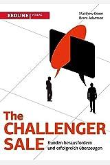 The Challenger Sale: Kunden herausfordern und erfolgreich überzeugen (German Edition) Kindle Edition