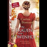 Die Frauen vom Löwenhof - Mathildas Geheimnis: Roman (Die Löwenhof-Saga 2)