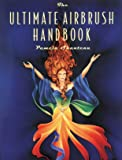 The Ultimate Airbrush Handbook