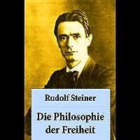 Die Philosophie der Freiheit: Grundzüge einer modernen Weltanschauung - seelische Beobachtungsresultate nach naturwissenschaftlicher Methode: die Vorbereitung der Anthroposophie