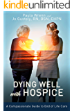 Dying Well with Hospice: A Compassionate Guide to End of Life Care