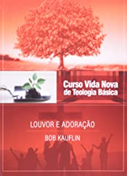Curso Vida Nova de Teologia Básica. Louvor e Adoração - Volume 11
