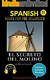 Spanish novel for pre-advanced (C1): El secreto del molino. Downloadable Audio. Vol 11 (Spanish Edition): Learn Spanish. Improve Spanish Reading. Graded readings. Lecturas graduadas. Aprender español