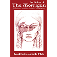 The Guises of the Morrigan - The Irish Goddess of Sex & Battle (English Edition)