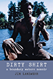 Dirty Shirt: A Boundary Waters Memoir