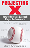 Projecting X: How to Forecast Baseball Player Performance (English Edition)