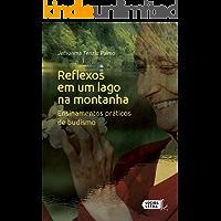 Reflexos em um lago na montanha: Ensinamentos práticos de budismo