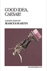 Good Idea, Caesar! Kindle Edition