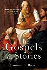 The Gospels as Stories: A Narrative Approach to Matthew, Mark, Luke, and John Kindle Edition