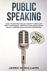 Public Speaking: Speak Like a Pro – How to Destroy Social Anxiety, Develop Self-Confidence, Improve Your Persuasion Skills, and Become a Master Presenter (Practical Emotional Intelligence Book 5) Kindle Edition