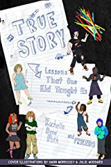 True Story: Lessons That One Kid Taught Us Kindle Edition