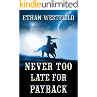 Never Too Late for Payback: A Historical Western Adventure Book