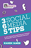365 Social Media Tips: A year of ideas for marketing your business via LinkedIn, Twitter, Facebook and more!