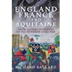 England, France and Aquitaine: From Victory to Defeat in the Hundred Years War