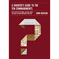 A Doubter's Guide to the Ten Commandments: How, for Better or Worse, Our Ideas about the Good Life Come from Moses and…