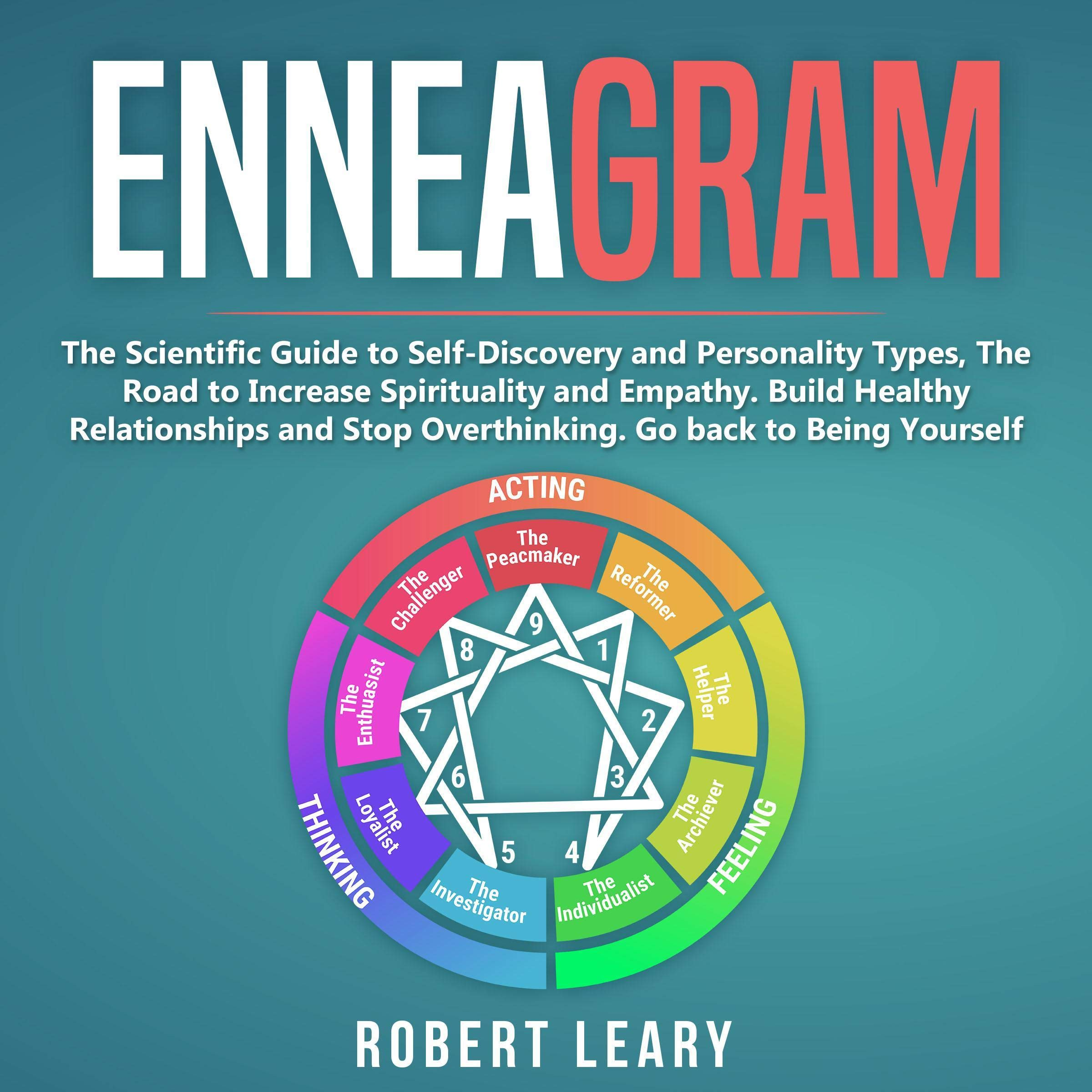 Enneagram  The Scientific Guide To Self Discovery And Personality Types The Road To Increase Spirituality And Empathy. Build Healthy Relationships And Stop Overthinking. Go Back To Being Yourself